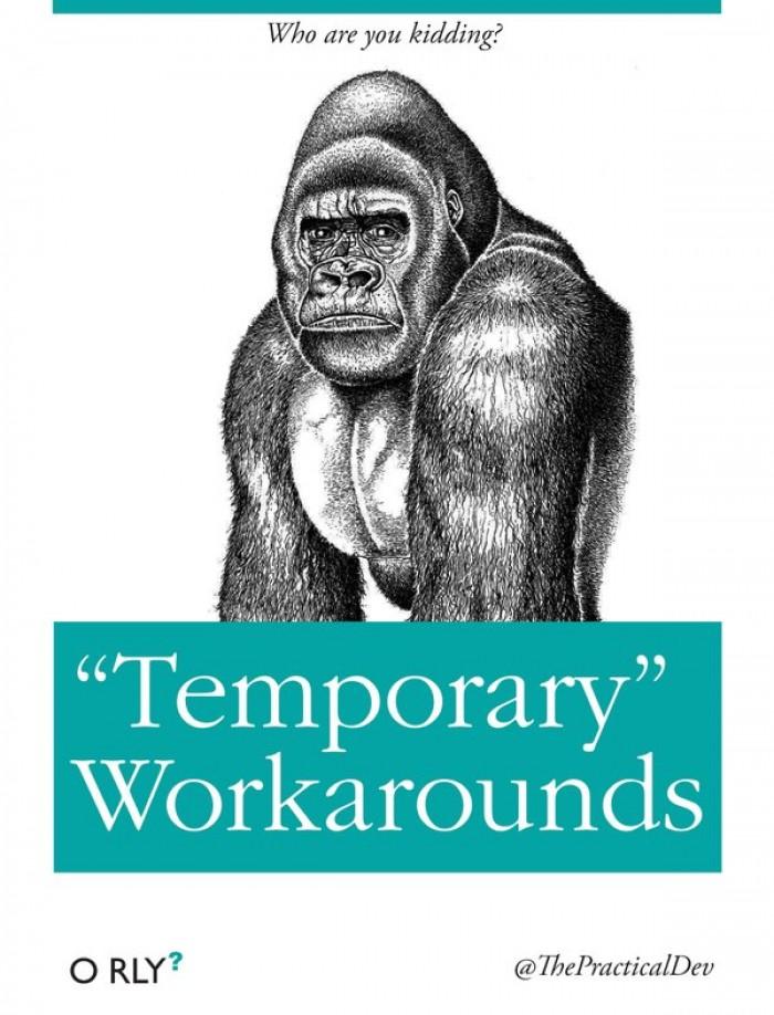 """Temporary"" Workarounds"