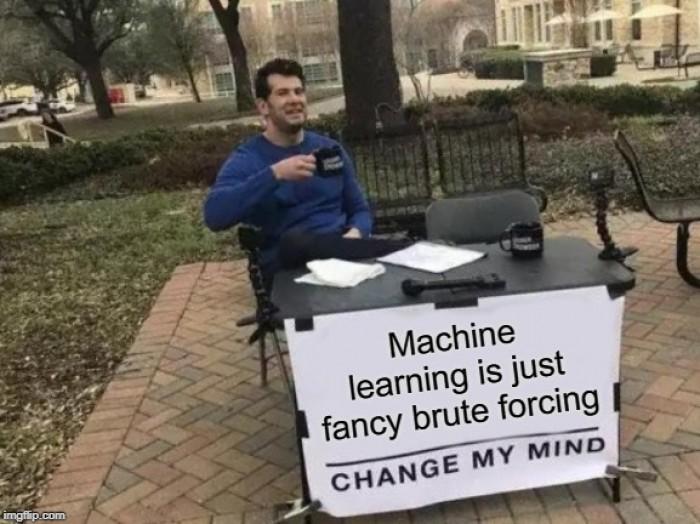 Change my mind: Machine Learning
