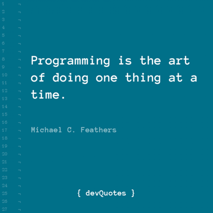 Programming is the art of doing one thing at a time.