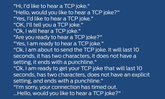 Want to hear a TCP joke?