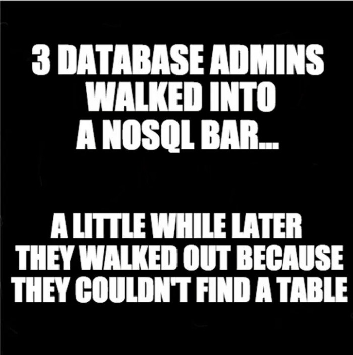 3 database admins walked into a NoSQL bar...