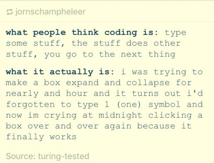 what people think coding is: type some stuff, the stuff does other stuff, you go to the next thing