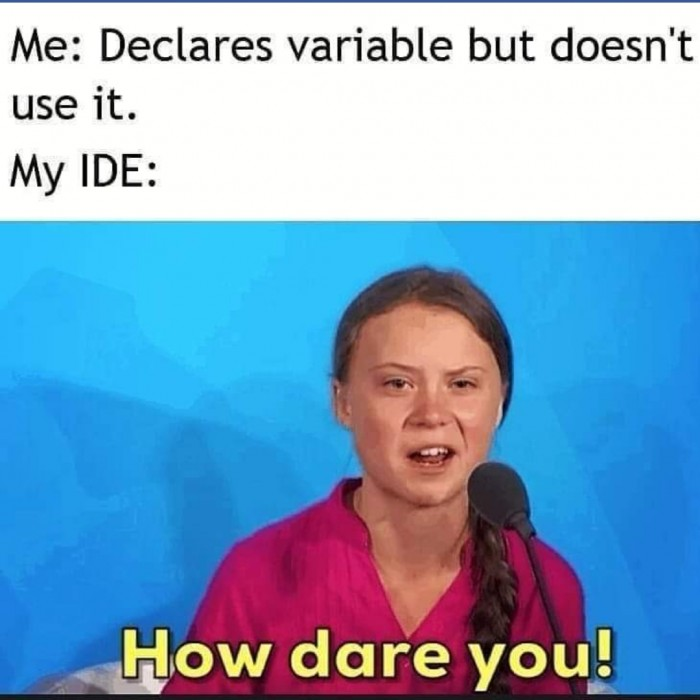Me: Declares variable but doesn't use it.