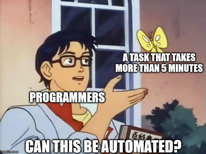 I would rather spend hours making a program to do a task, than to do the task