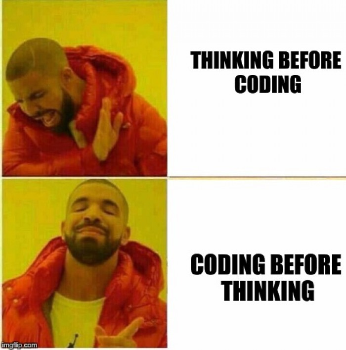 Don't think before you code