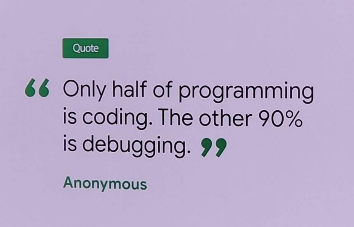 Only half of programming is coding.