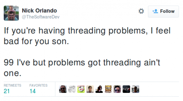 If you're having threading problems, I feel bad for you son