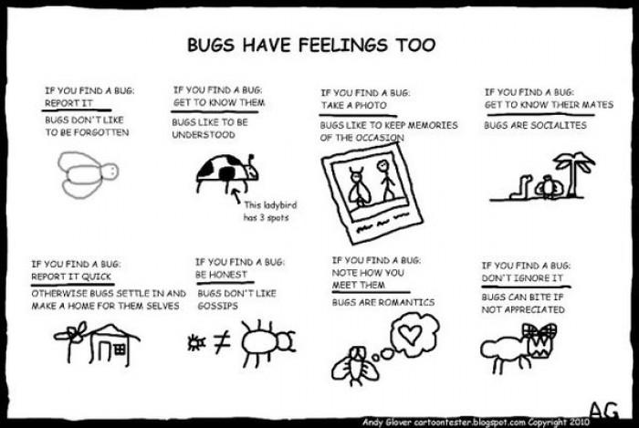 Bugs have feelings too...