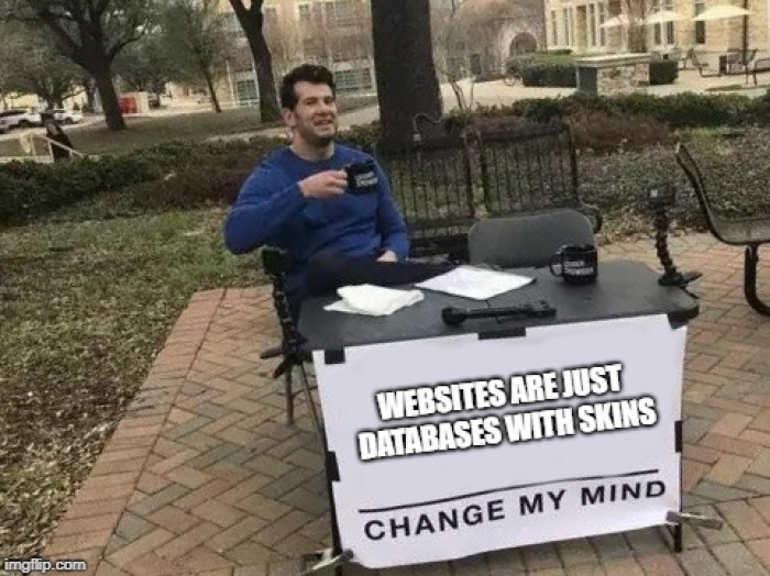 Websites are just databases with skins