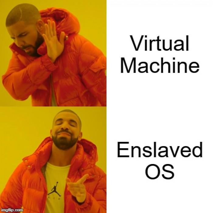 Ah yes, enslaved OS